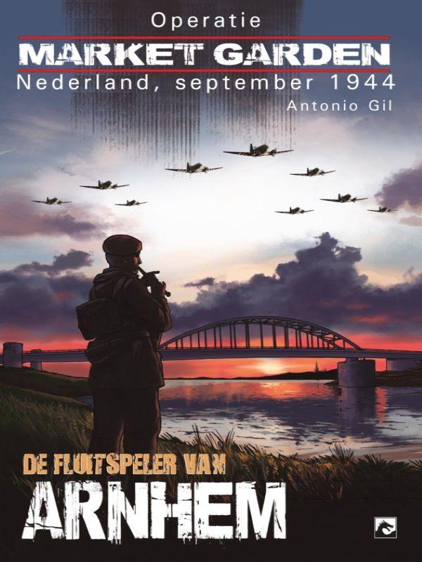 Operatie Market Garden 1- De fluitspeler van Arnhem